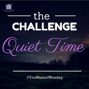 You Matter Monday Challenge #2- Quiet Time in the morning