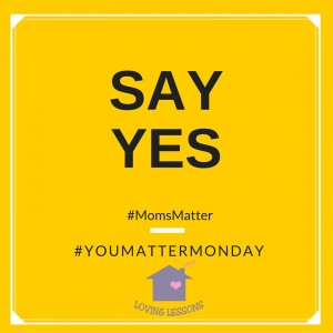 You Matter Monday Challenge #5: Say Yes